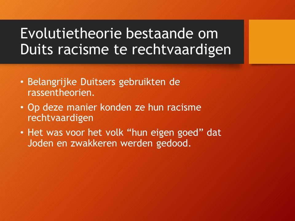 Evolutietheorie bestaande om Duits racisme te rechtvaardigen Belangrijke Duitsers gebruikten de rassentheorien.
