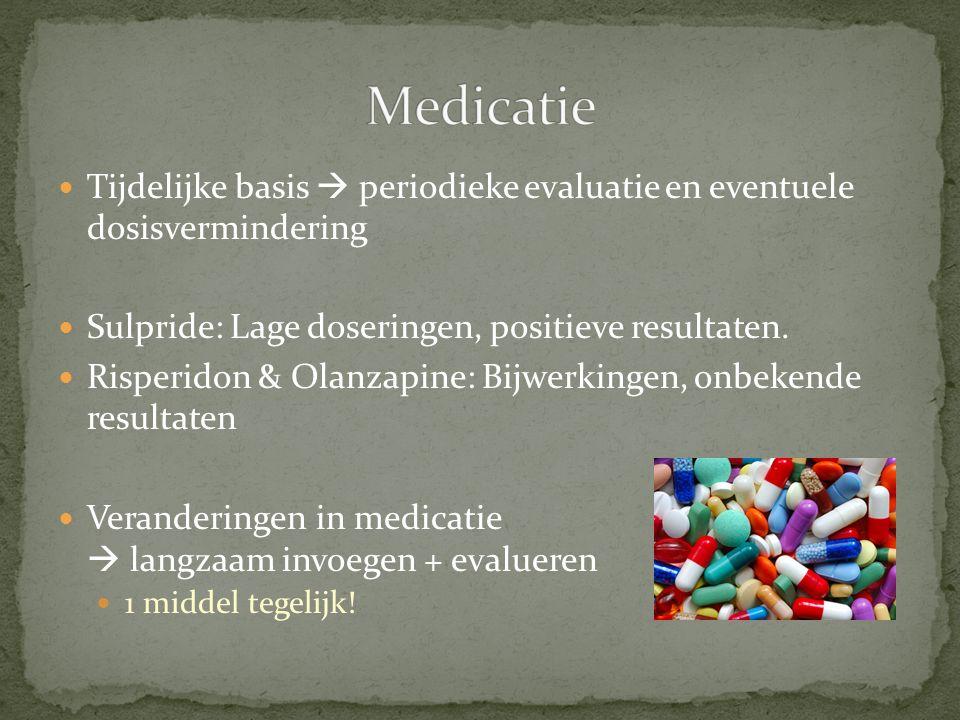 Tijdelijke basis  periodieke evaluatie en eventuele dosisvermindering Sulpride: Lage doseringen, positieve resultaten. Risperidon & Olanzapine: Bijwe