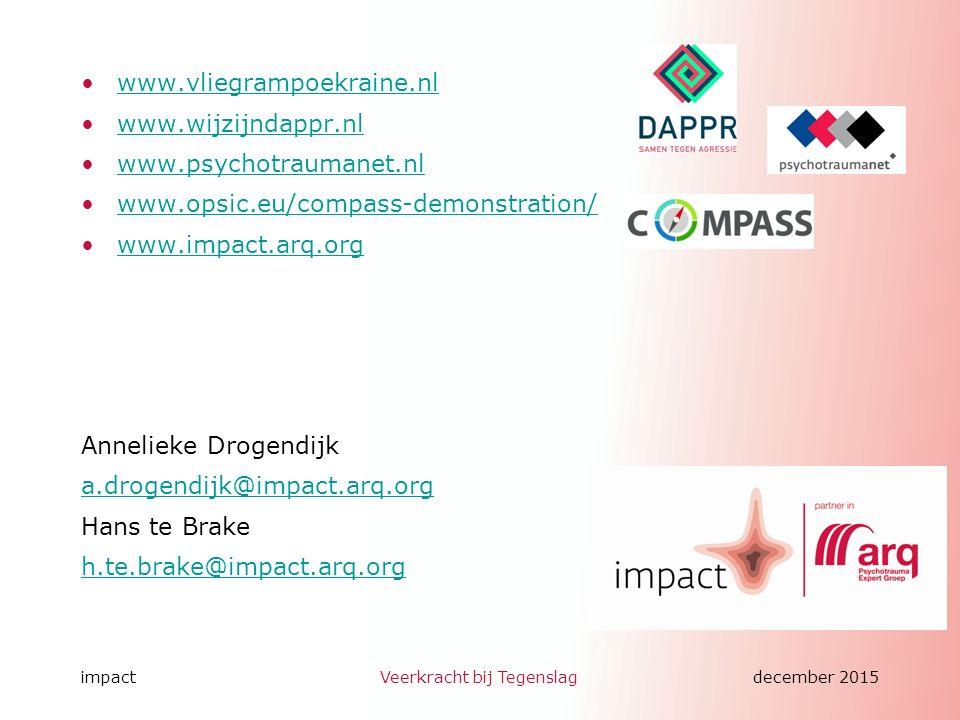 impactVeerkracht bij Tegenslagdecember 2015 www.vliegrampoekraine.nl www.wijzijndappr.nl www.psychotraumanet.nl www.opsic.eu/compass-demonstration/ www.impact.arq.org Annelieke Drogendijk a.drogendijk@impact.arq.org Hans te Brake h.te.brake@impact.arq.org