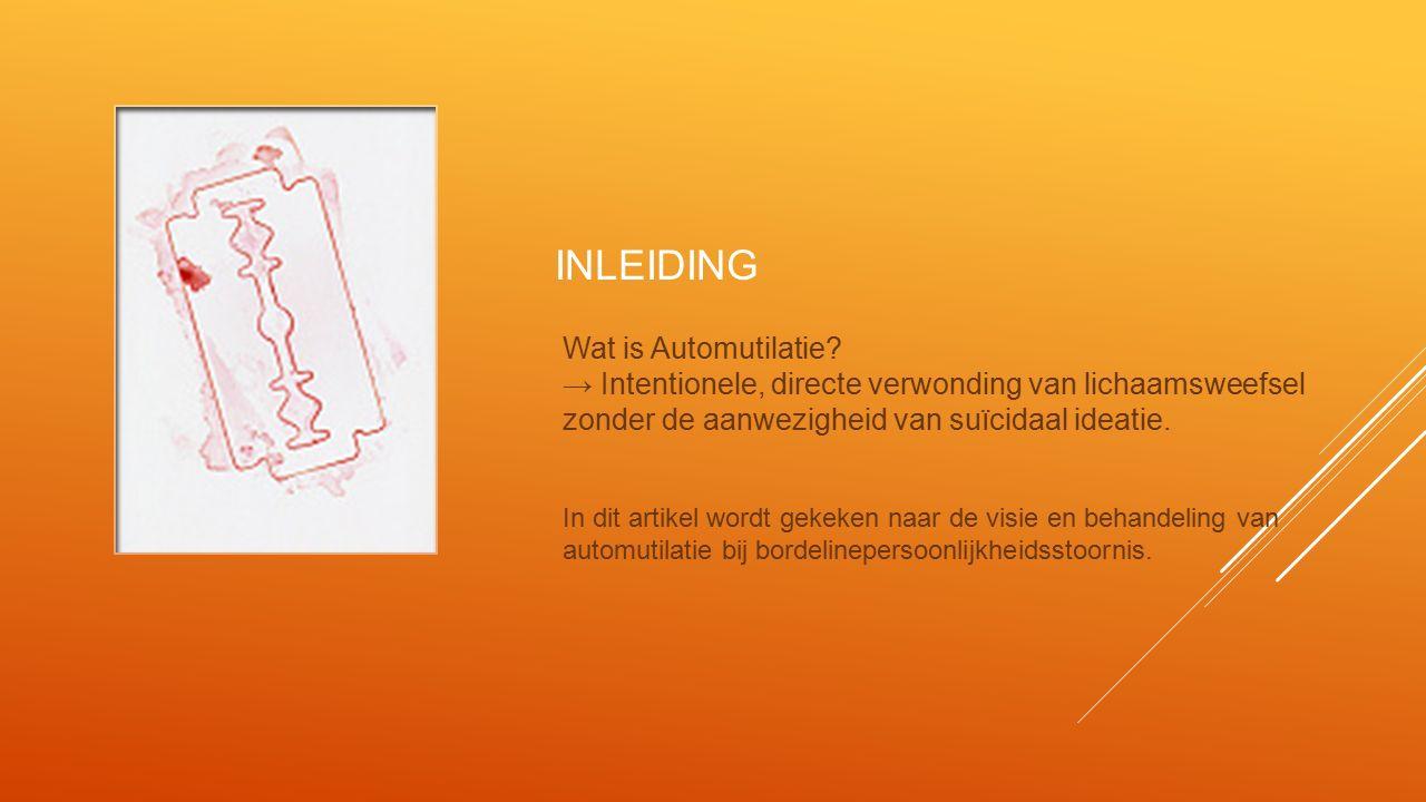 INLEIDING Wat is Automutilatie? → Intentionele, directe verwonding van lichaamsweefsel zonder de aanwezigheid van suïcidaal ideatie. In dit artikel wo