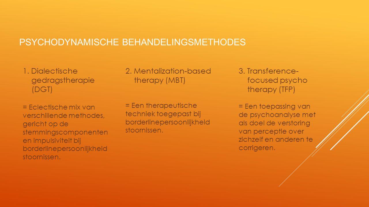 PSYCHODYNAMISCHE BEHANDELINGSMETHODES 1. Dialectische gedragstherapie (DGT) = Eclectische mix van verschillende methodes, gericht op de stemmingscompo