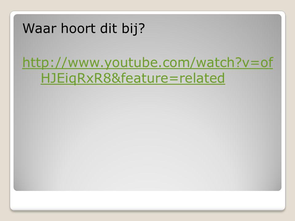 Waar hoort dit bij? http://www.youtube.com/watch?v=of HJEiqRxR8&feature=related