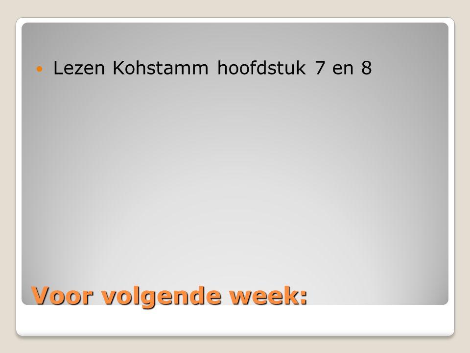 Voor volgende week: Lezen Kohstamm hoofdstuk 7 en 8