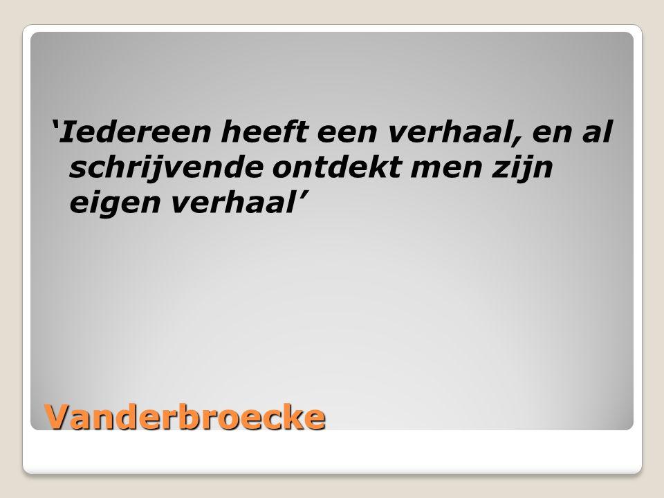 Vanderbroecke 'Iedereen heeft een verhaal, en al schrijvende ontdekt men zijn eigen verhaal'