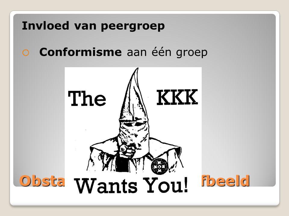 Obstakels voor het zelfbeeld Invloed van peergroep  Conformisme aan één groep