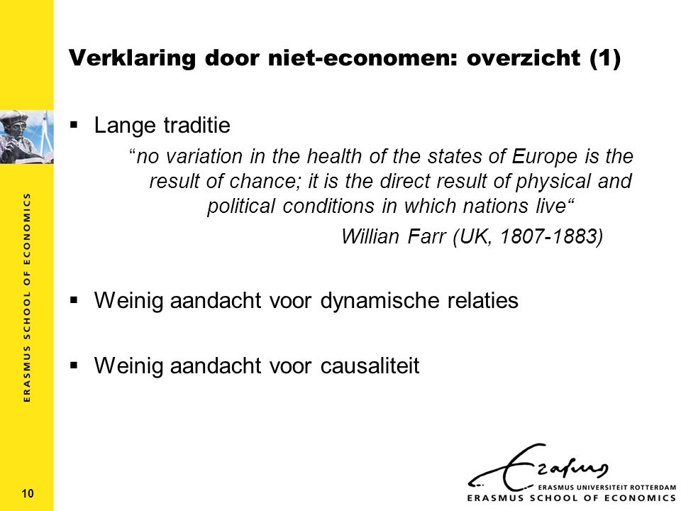 "Verklaring door niet-economen: overzicht (1)  Lange traditie ""no variation in the health of the states of Europe is the result of chance; it is the d"