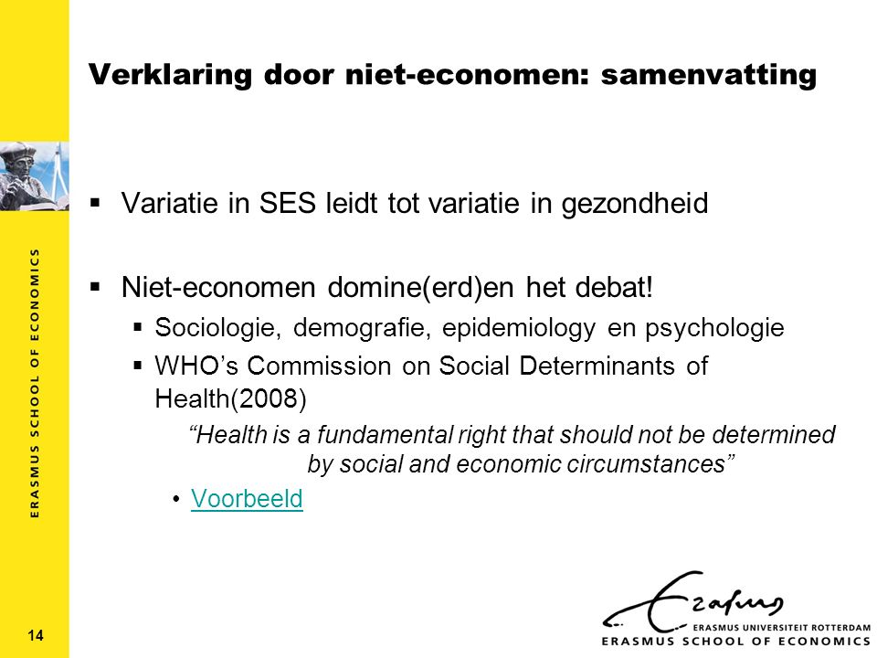 Verklaring door niet-economen: samenvatting  Variatie in SES leidt tot variatie in gezondheid  Niet-economen domine(erd)en het debat.