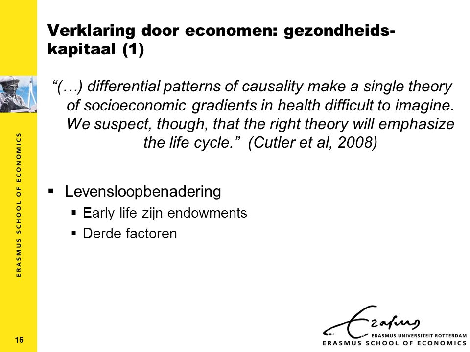 Verklaring door economen: gezondheids- kapitaal (1) (…) differential patterns of causality make a single theory of socioeconomic gradients in health difficult to imagine.