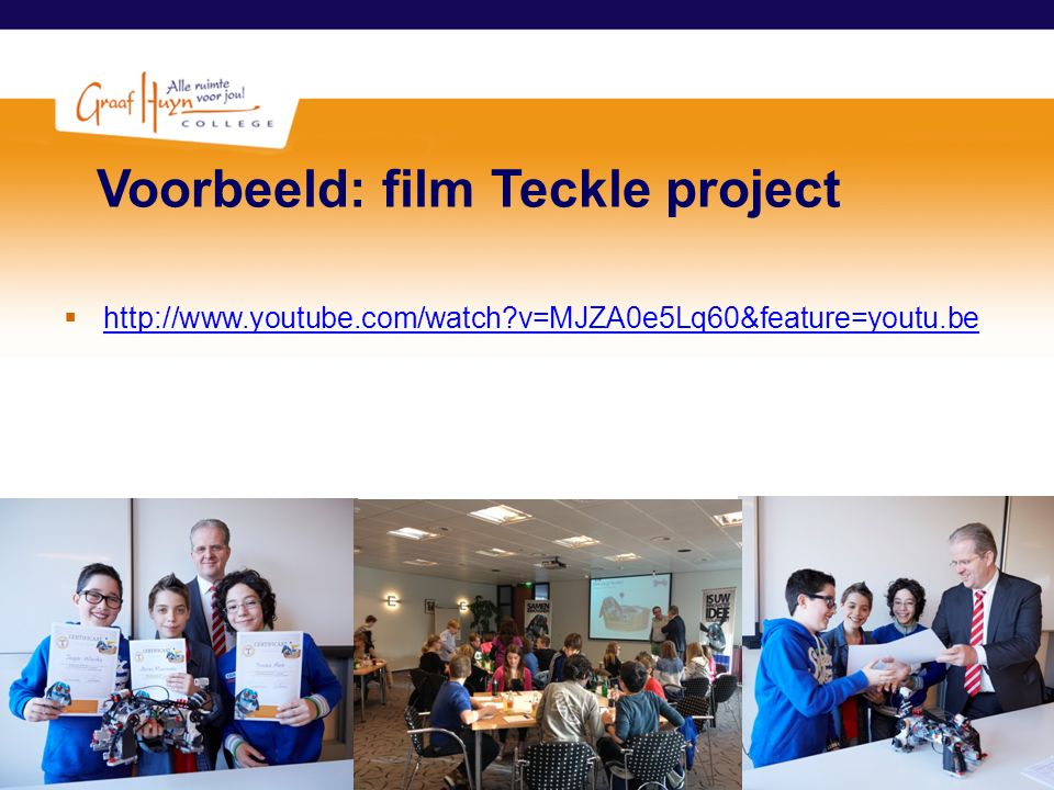Voorbeeld: film Teckle project  http://www.youtube.com/watch?v=MJZA0e5Lq60&feature=youtu.be http://www.youtube.com/watch?v=MJZA0e5Lq60&feature=youtu.