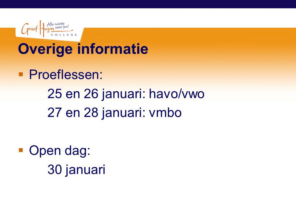 Overige informatie  Proeflessen: 25 en 26 januari: havo/vwo 27 en 28 januari: vmbo  Open dag: 30 januari