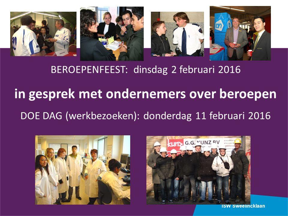 ISW Sweelincklaan BEROEPENFEEST: dinsdag 2 februari 2016 in gesprek met ondernemers over beroepen DOE DAG (werkbezoeken): donderdag 11 februari 2016