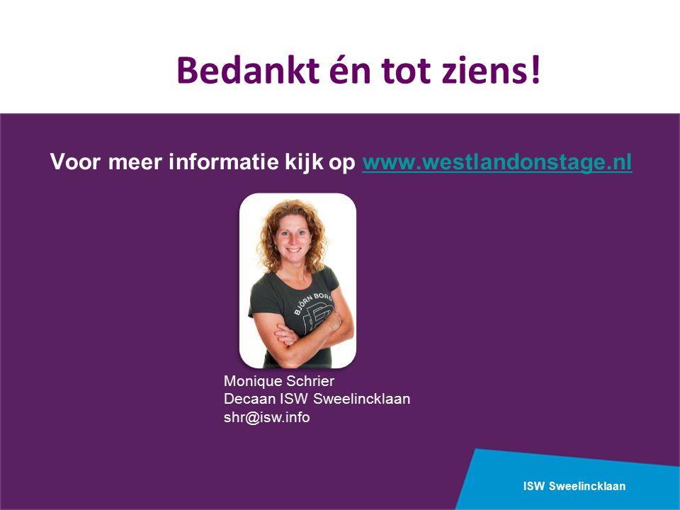 ISW Sweelincklaan Voor meer informatie kijk op www.westlandonstage.nlwww.westlandonstage.nl Bedankt én tot ziens.