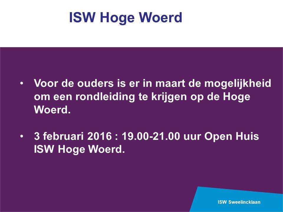 ISW Sweelincklaan ISW Hoge Woerd Voor de ouders is er in maart de mogelijkheid om een rondleiding te krijgen op de Hoge Woerd.