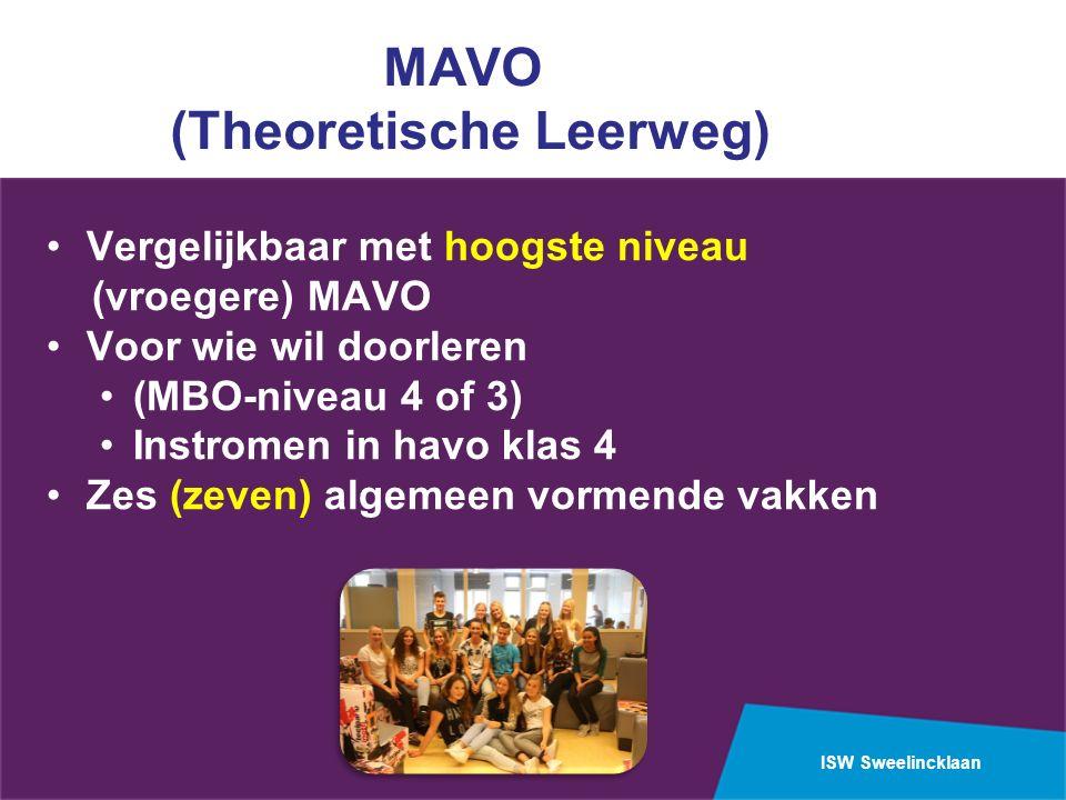 ISW Sweelincklaan MAVO (Theoretische Leerweg) Vergelijkbaar met hoogste niveau (vroegere) MAVO Voor wie wil doorleren (MBO-niveau 4 of 3) Instromen in
