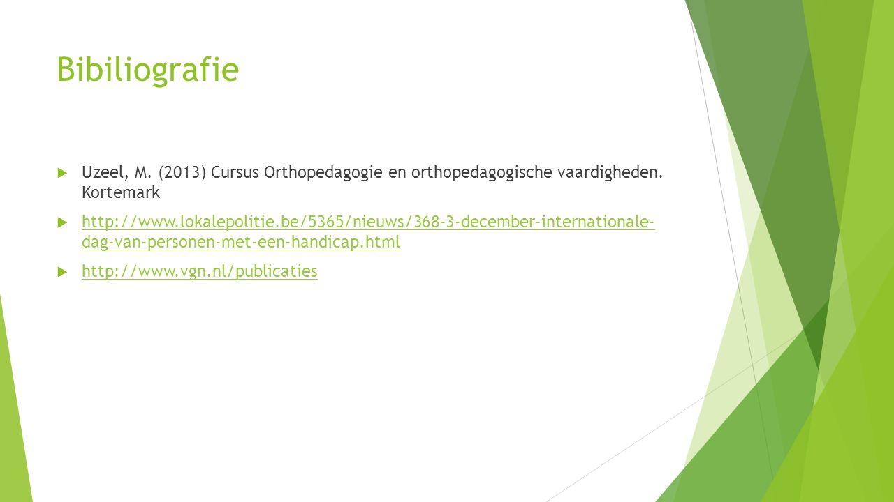 Bibiliografie  Uzeel, M.(2013) Cursus Orthopedagogie en orthopedagogische vaardigheden.