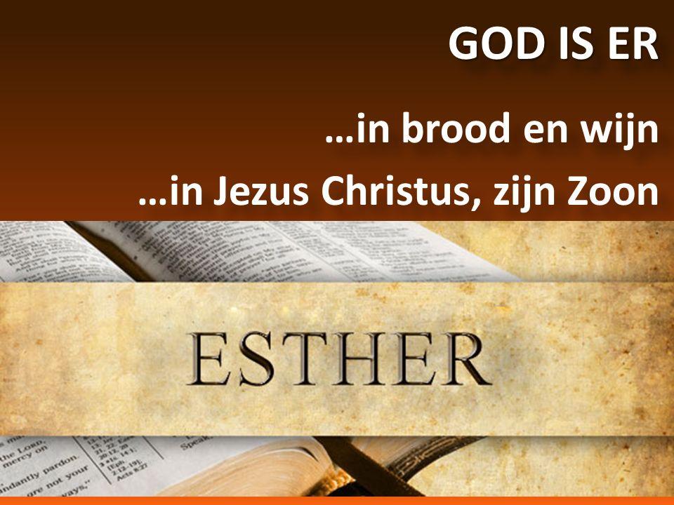 GOD IS ER …in brood en wijn …in Jezus Christus, zijn Zoon GOD IS ER …in brood en wijn …in Jezus Christus, zijn Zoon