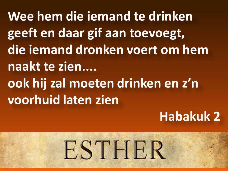 Wee hem die iemand te drinken geeft en daar gif aan toevoegt, die iemand dronken voert om hem naakt te zien....