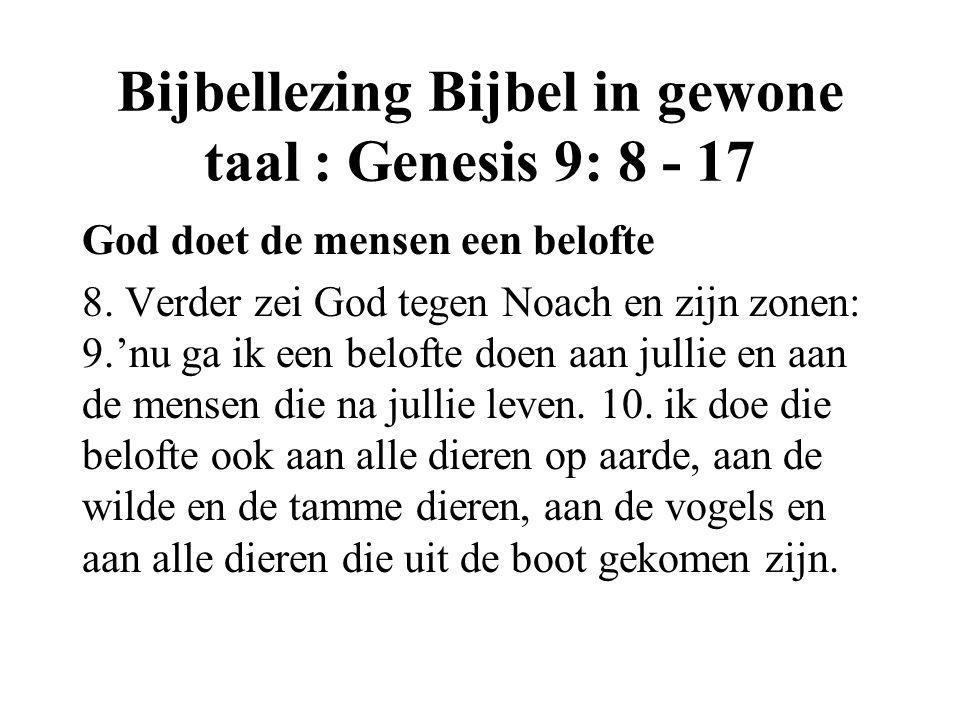 Bijbellezing Bijbel in gewone taal : Genesis 9: 8 - 17 God doet de mensen een belofte 8.