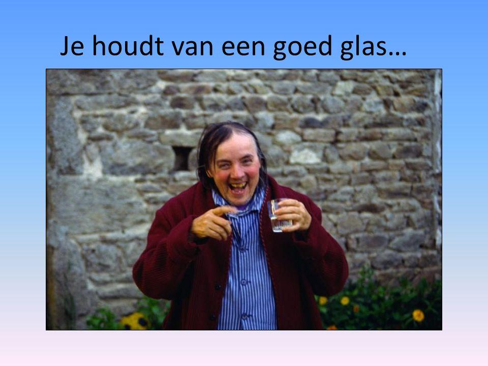Je houdt van een goed glas…