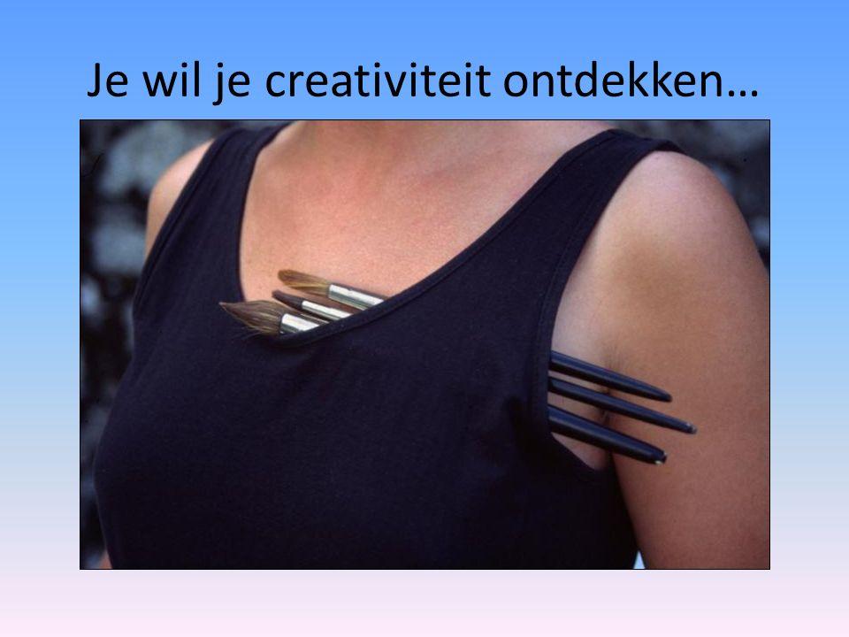 Je wil je creativiteit ontdekken…
