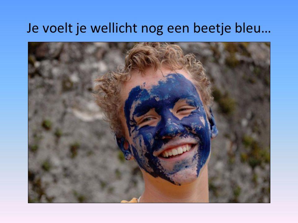 Je voelt je wellicht nog een beetje bleu…