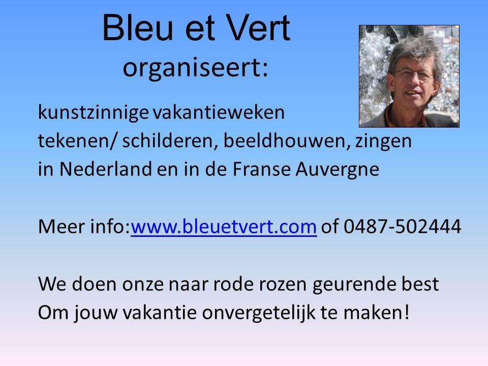 Bleu et Vert organiseert: kunstzinnige vakantieweken tekenen/ schilderen, beeldhouwen, zingen in Nederland en in de Franse Auvergne Meer info:www.bleuetvert.com www.bleuetvert.comof 0487-502444 We doen onze naar rode rozen geurende best Om jouw vakantie onvergetelijk te maken!