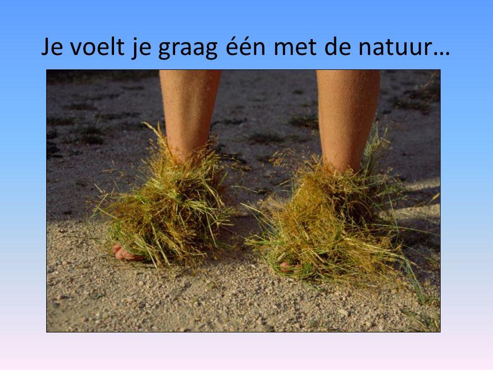 Je voelt je graag één met de natuur…