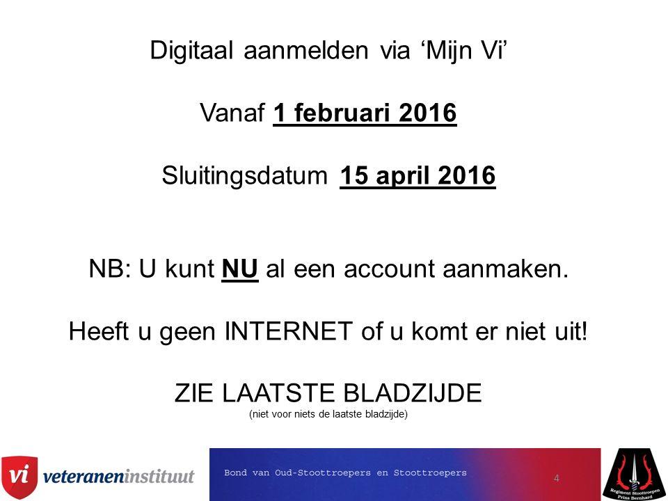 Digitaal aanmelden via 'Mijn Vi' Vanaf 1 februari 2016 Sluitingsdatum 15 april 2016 NB: U kunt NU al een account aanmaken.