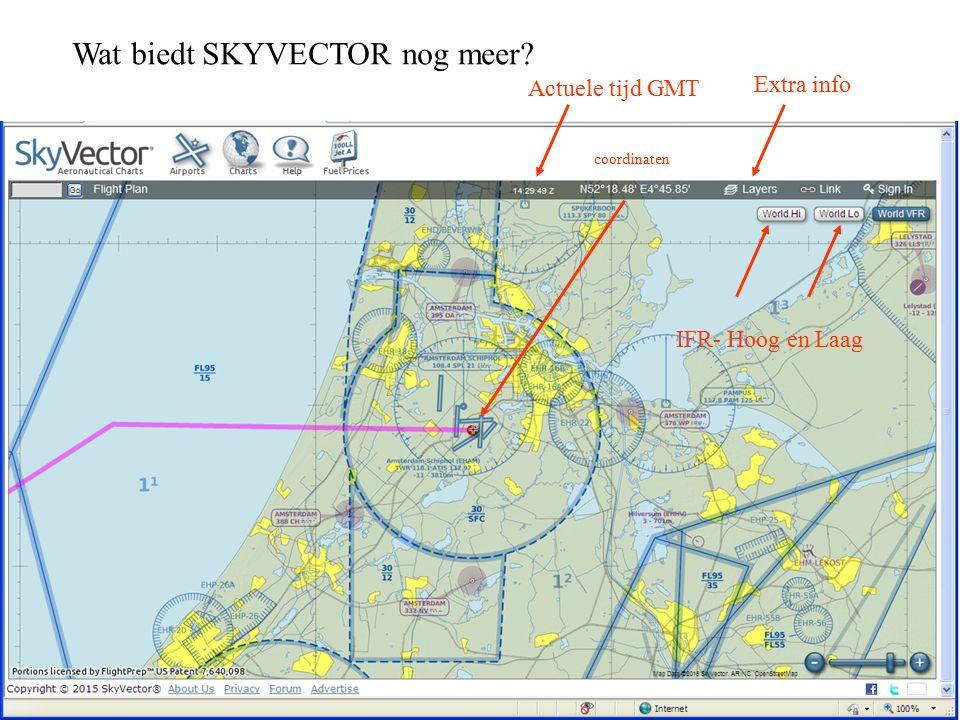 Wat biedt SKYVECTOR nog meer Actuele tijd GMT Extra info IFR- Hoog en Laag coordinaten