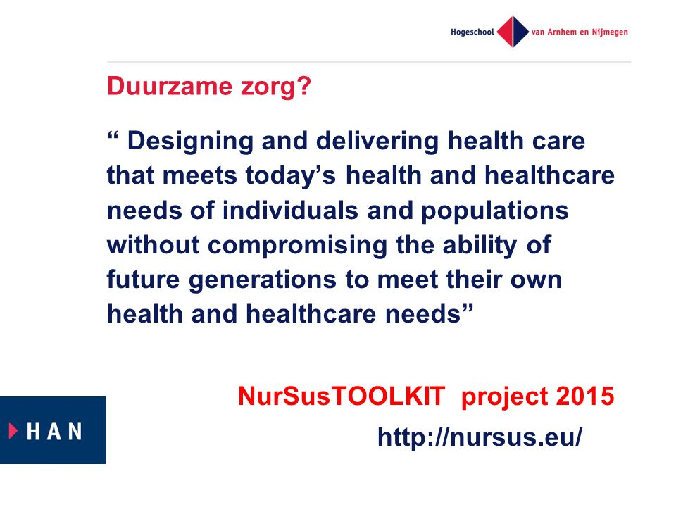 "Duurzame zorg? "" Designing and delivering health care that meets today's health and healthcare needs of individuals and populations without compromisi"