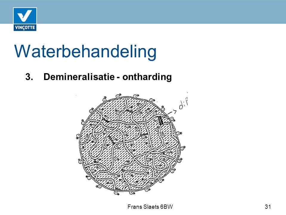 Waterbehandeling Frans Slaets 6BW31 3.Demineralisatie - ontharding
