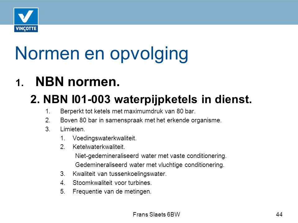 Normen en opvolging 1.NBN normen. 2. NBN I01-003 waterpijpketels in dienst.