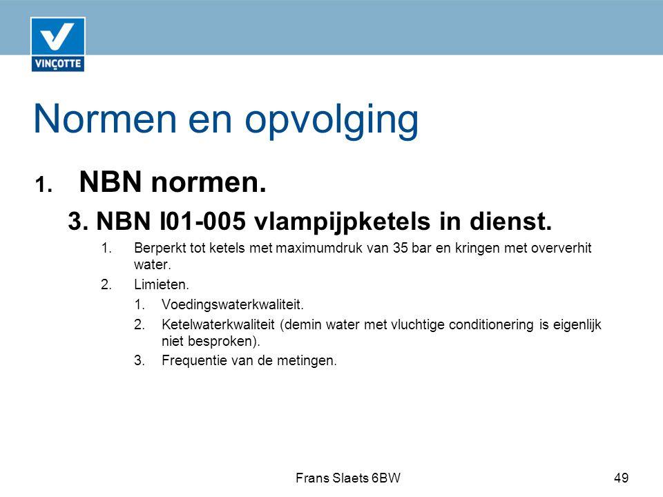 Normen en opvolging 1.NBN normen. 3. NBN I01-005 vlampijpketels in dienst.