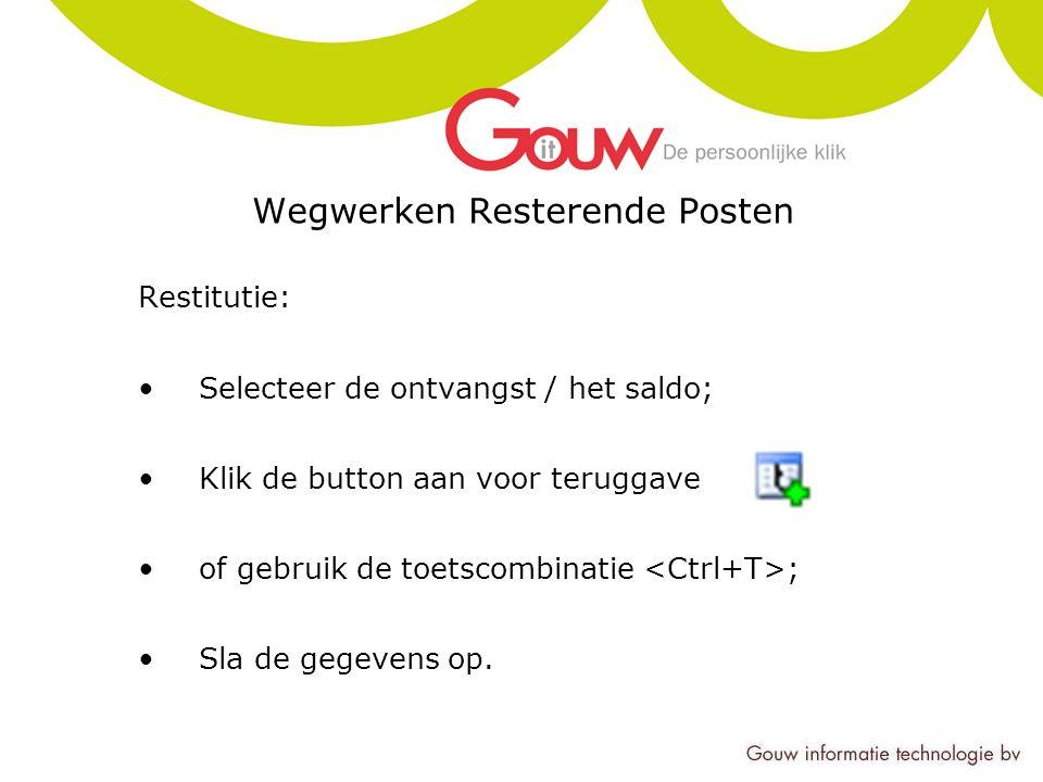 Wegwerken Resterende Posten Restitutie: Selecteer de ontvangst / het saldo; Klik de button aan voor teruggave of gebruik de toetscombinatie ; Sla de gegevens op.