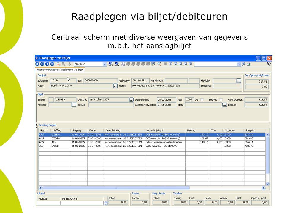 Raadplegen via biljet/debiteuren Centraal scherm met diverse weergaven van gegevens m.b.t. het aanslagbiljet