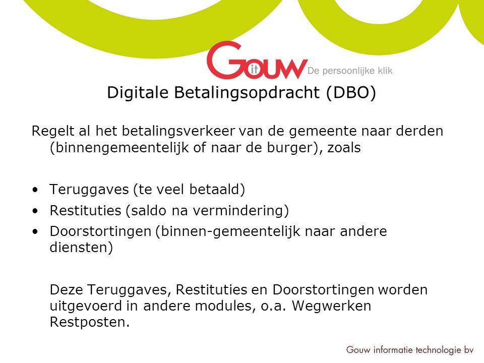 Digitale Betalingsopdracht (DBO) Regelt al het betalingsverkeer van de gemeente naar derden (binnengemeentelijk of naar de burger), zoals Teruggaves (