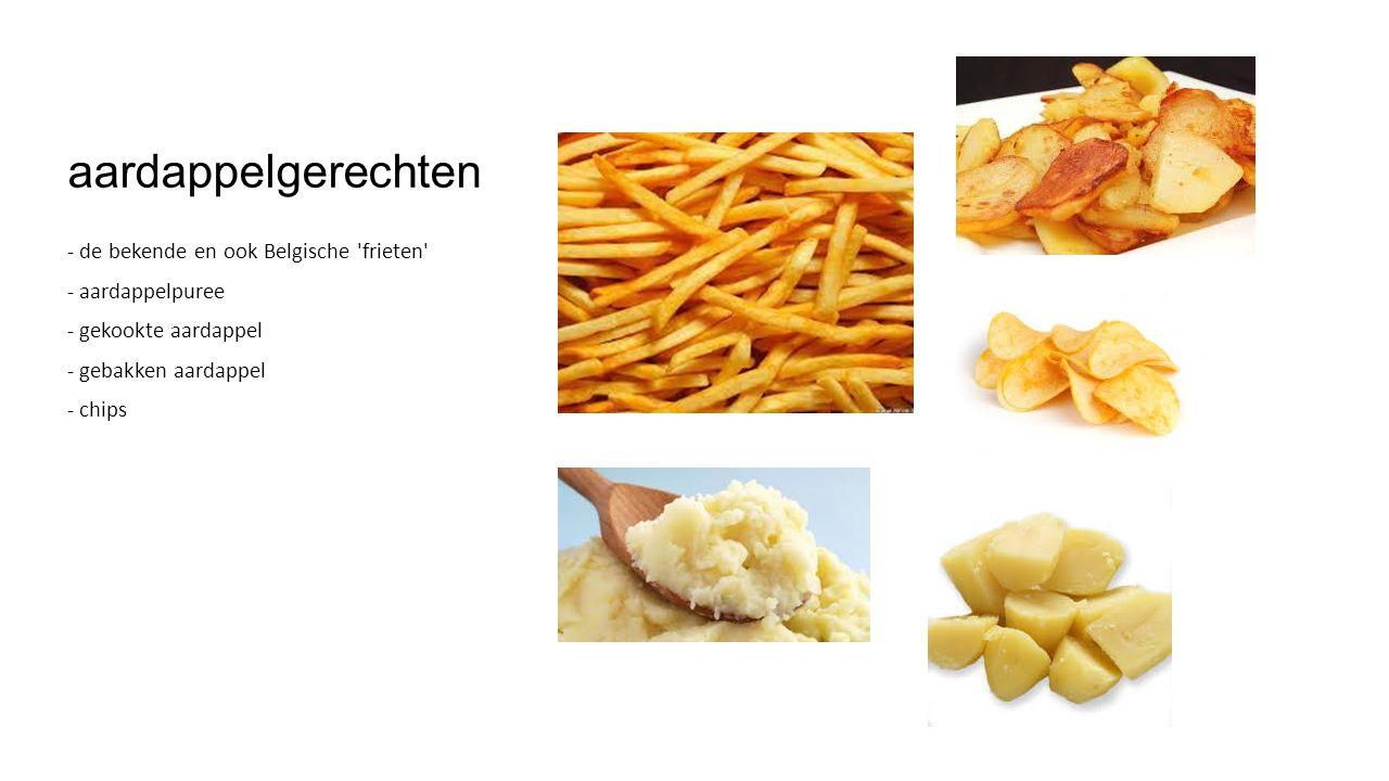 aardappelgerechten - de bekende en ook Belgische frieten - aardappelpuree - gekookte aardappel - gebakken aardappel - chips