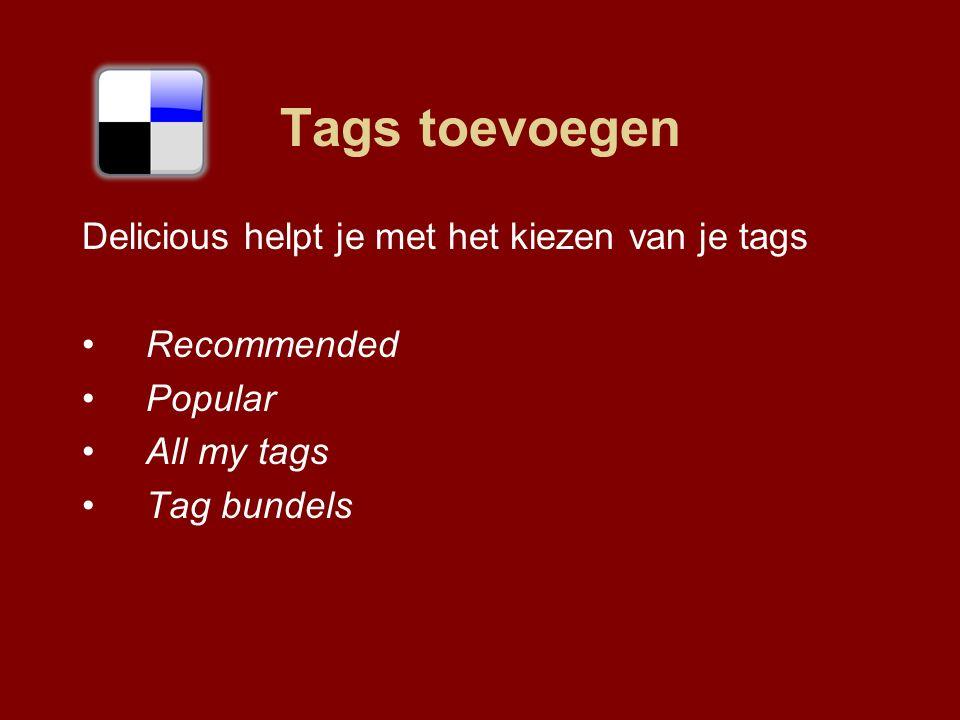 Tags toevoegen Delicious helpt je met het kiezen van je tags Recommended Popular All my tags Tag bundels
