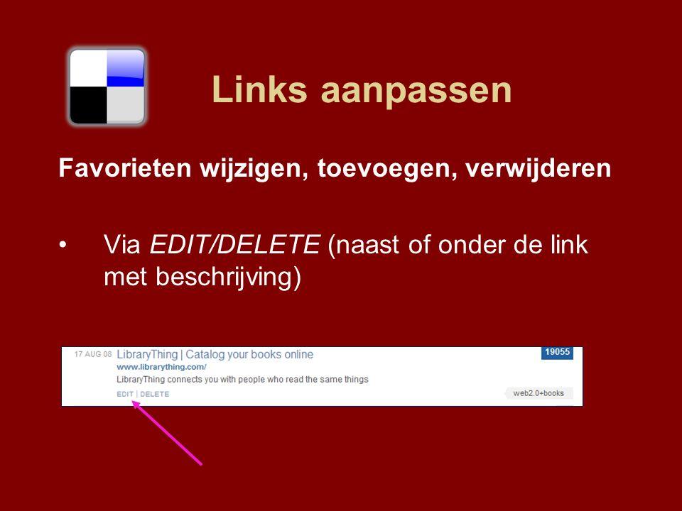 Links aanpassen Favorieten wijzigen, toevoegen, verwijderen Via EDIT/DELETE (naast of onder de link met beschrijving)