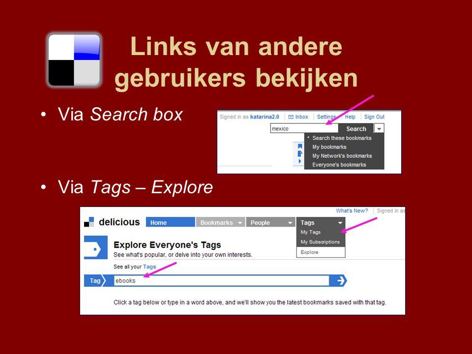 Links van andere gebruikers bekijken Via Search box Via Tags – Explore
