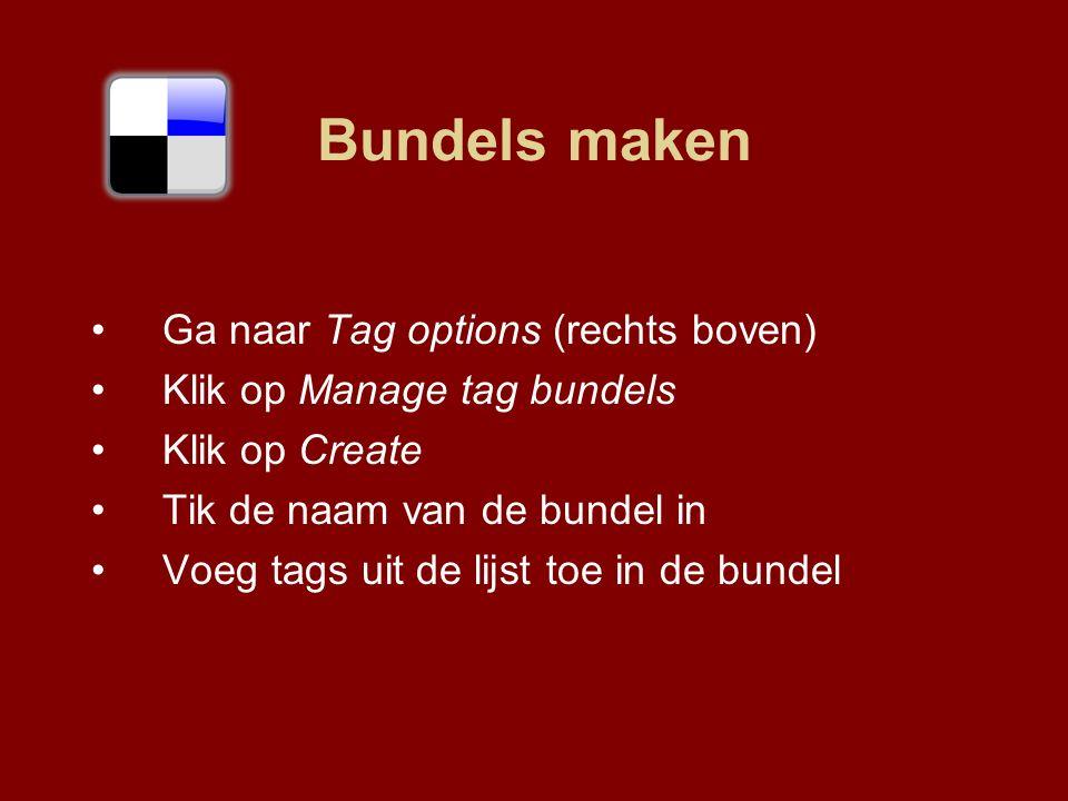 Ga naar Tag options (rechts boven) Klik op Manage tag bundels Klik op Create Tik de naam van de bundel in Voeg tags uit de lijst toe in de bundel