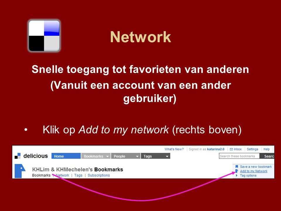 Snelle toegang tot favorieten van anderen (Vanuit een account van een ander gebruiker) Klik op Add to my network (rechts boven)