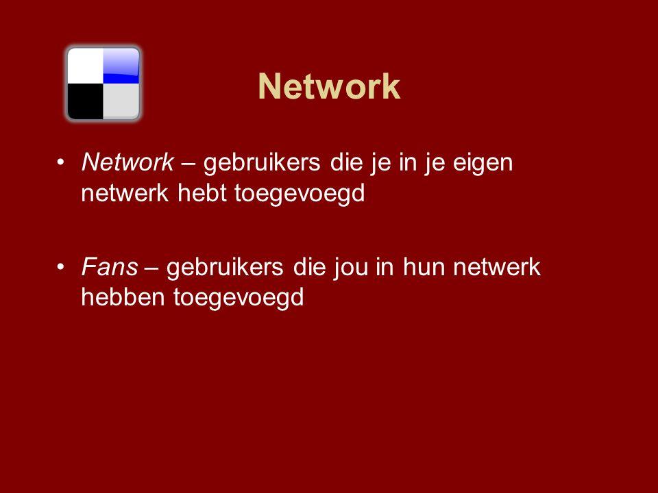 Network Network – gebruikers die je in je eigen netwerk hebt toegevoegd Fans – gebruikers die jou in hun netwerk hebben toegevoegd