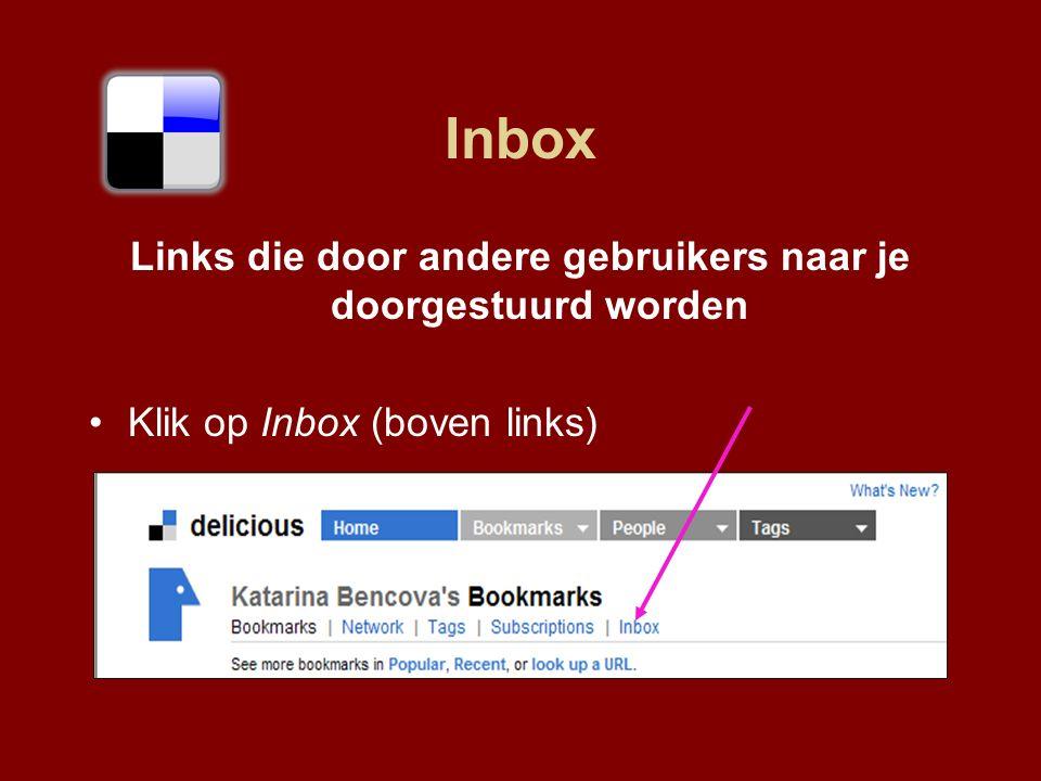 Inbox Links die door andere gebruikers naar je doorgestuurd worden Klik op Inbox (boven links)