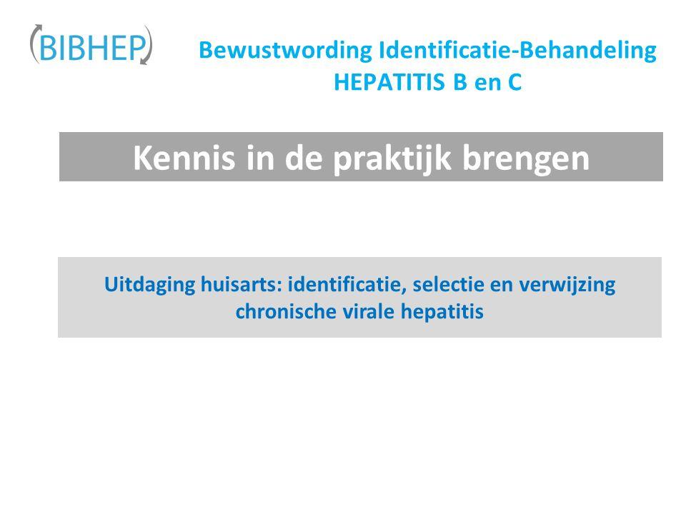 Bewustwording Identificatie-Behandeling HEPATITIS B en C Uitdaging huisarts: identificatie, selectie en verwijzing chronische virale hepatitis Kennis in de praktijk brengen