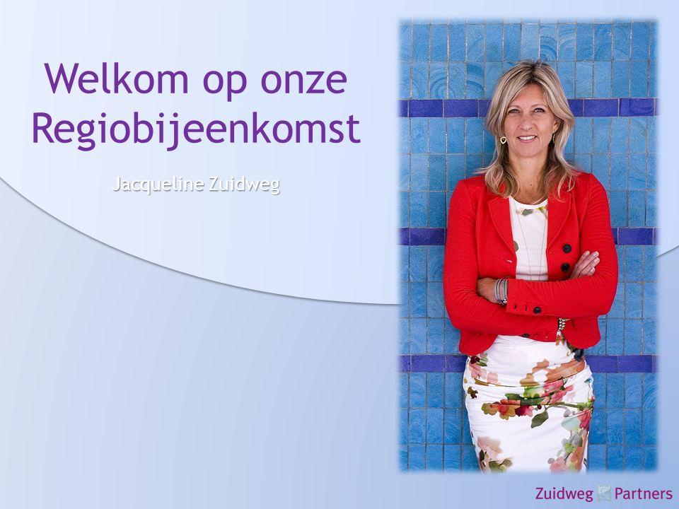 Welkom op onze Regiobijeenkomst JacquelineZuidweg Jacqueline Zuidweg