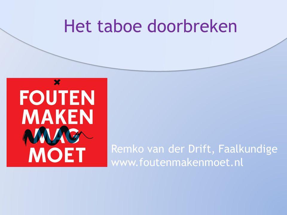 Het taboe doorbreken Remko van der Drift, Faalkundige www.foutenmakenmoet.nl