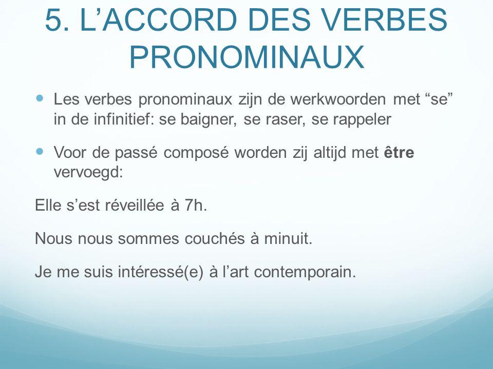 5. LACCORD DES VERBES PRONOMINAUX Les verbes pronominaux zijn de werkwoorden met se in de infinitief: se baigner, se raser, se rappeler Voor de passé