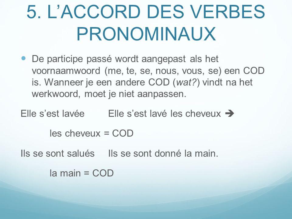 5. LACCORD DES VERBES PRONOMINAUX De participe passé wordt aangepast als het voornaamwoord (me, te, se, nous, vous, se) een COD is. Wanneer je een and
