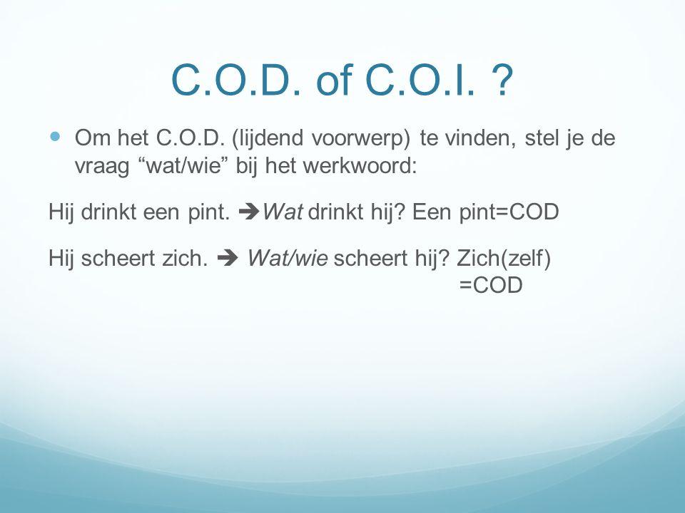 C.O.D. of C.O.I. ? Om het C.O.D. (lijdend voorwerp) te vinden, stel je de vraag wat/wie bij het werkwoord: Hij drinkt een pint. Wat drinkt hij? Een pi
